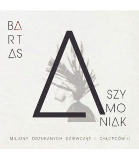 Bartas Szymoniak - Miliony oszukanych dziewcząt i chłopców [CD]