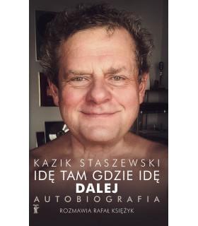 Książka Kazik Staszewski - Idę tam gdzie idę. Dalej. Autobiografia
